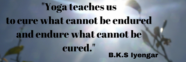 """Text """"Yoga teaches us to cure what cannot be endured and to endure what cannot be cured"""" - BKS Iyengar"""